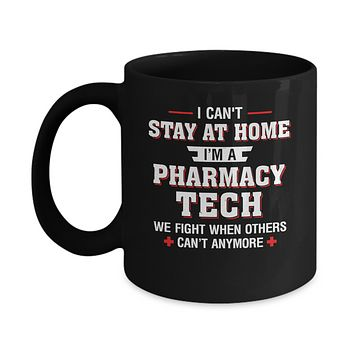 I Can't Stay At Home I'm A Pharmacy Tech Strong Nurse Mug