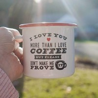 Love You More Than Coffee Enamel Mug
