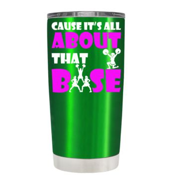 Cause its All About the Base on Translucent Green 20 oz Tumbler Cup