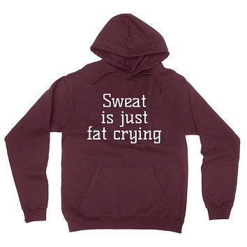 Sweat is just fat crying funny geek humor jokes gym workout hoodie