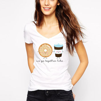 Donut Shirt - We Go Together Like Donuts and Coffee - Vneck Tshirt - Funny T Shirt - Doughnut Coffee - Couples Shirt - Valentine T-Shirt