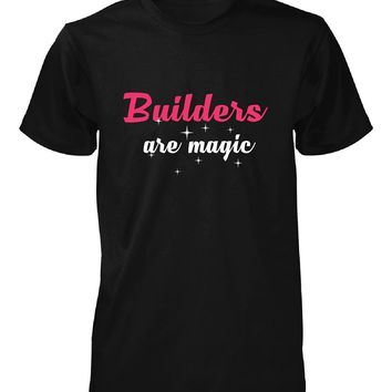 Builders Are Magic. Awesome Gift - Unisex Tshirt