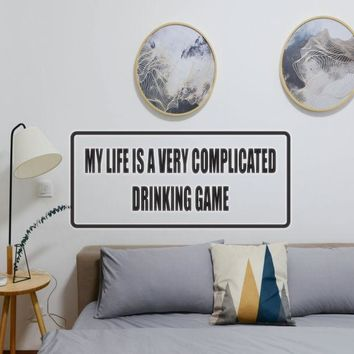 My life is very complicated drinking game Vinyl Wall Decal - Removable