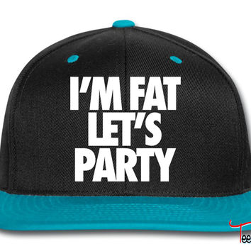 I'm Fat Let's Party Snapback