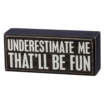Underestimate Me, That'll Be Fun Box Sign in Wood with White Lettering