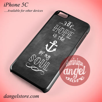 Hope Is The Anchor Of My Soul Phone case for iPhone 5C and another iPhone devices