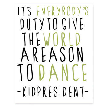 It's everybody's duty to give the world a reason to dance - Kid President, Typography, Inspirational Quote, Word Art, Fine Art Poster, 8x10