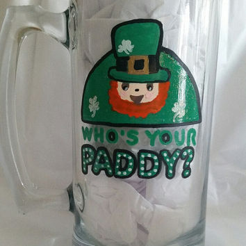 "St. Patrick's Day Mug ""Who's your Paddy""? 24 oz. solid glass, drinkware, barware, Irishman, hand painted, beer mug, witty gift, party"