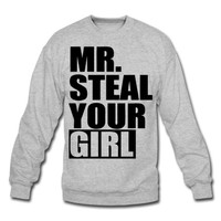 Mr. Steal Your Girl - stayflyclothing.com Sweatshirt