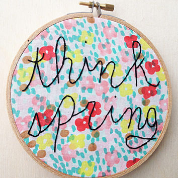 Think Spring Floral Hand Embroidery Cursive Hoop Watercolor Floral Decor Embroidery Hoop Fiber Art Spring Time Pastel Bright Color Wall Art