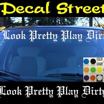 Look Pretty Play Dirty Windshield Visor Die Cut Vinyl Decal Sticker Diesel Old English Lettering