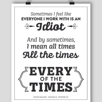 POSTER 8x10 - The Office Kevin Malone Quote Season 8 Episode 22 Poster - Every of the Times #theoffice Grey/White or White/Black