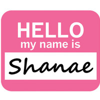 Shanae Hello My Name Is Mouse Pad