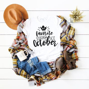 My Favorite Color is October T-Shirt,Pumpkin Shirt,Fall Shirt,Autumn Clothing,Pumpkin Spice,Autumn Apparel,Unisex T-Shirt,Bella Canvas Shirt