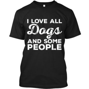 I Love All Dogs  Funny Introvert Doggy Lover  Custom Ultra Cotton