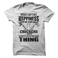 Money can't buy you Happiness, but it can buy Chickens Funny T-Shirt tee