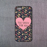 Too Sassy For You iPhone 5C case iPhone 5S case iPhone 5 case iPhone 4/4S case Blackberry Z10 case Blackberry Q10 case Htc one m8 case