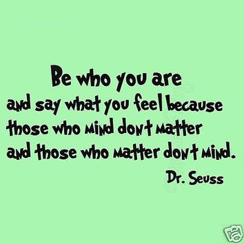 Dr Seuss Be Who You Are and Say What You Feel Kids Room Wall Art Decal Quotes