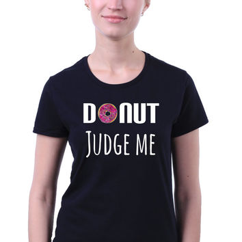 Don't Judge Me Food Pun Slogan Tumblr Doughnut Funny Baking Gift T-shirt