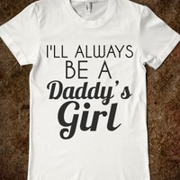 Supermarket: I'll Always Be A Daddy's Girl T-Shirt from Glamfoxx Shirts
