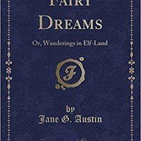Fairy Dreams: Or, Wanderings in Elf-Land (Classic Reprint)
