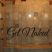 Get Naked Bathroom Vinyl Wall Decal Sticker - Funny Glass Decor For Bath or Shower - Bathroom Art - Wedding Gift - Bridal Shower - fun bath