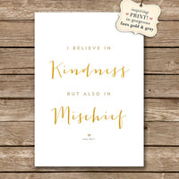I Believe In Kindness - 8x10 inch Print on A4 - Inspiring Mary Oliver Quote (in Faux Gold and Warm Gray)