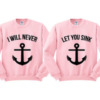 Pink Crewneck I Will Never Let You Sink Best Friends Sweatshirt Sweater Jumper Pullover