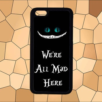 We're all mad here,iPhone 6/6 plus case,iPhone 5/5S case,iPhone 4/4S case,Samsung Galaxy S3/S4/S5 case,HTC Case,Sony Experia Case,LG Case