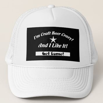 I'm Craft Beer Crazy And I Like It! Trucker Hat