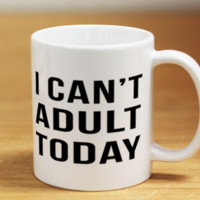 I Can't Adult Today 15oz Coffee Mug