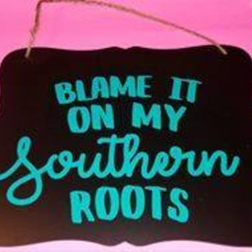 Blame it On My Soutern Roots Chalkboard Scrolled Edge Sign Ready to Hang