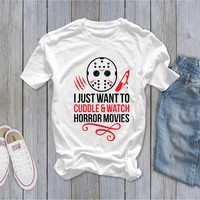 I Just Want to Cuddle and Watch Horror Movies  - Ruffles with Love - Tee