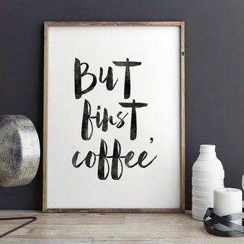 BUT FIRST COFFEE,Printable Art,Kitchen Decor,Restaurant Decor,Inspirational Quote,Coffee Sign,Watercolor Print,Coffee Bar,Coffee Decor