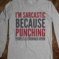 I'm Sarcastic Because Punching People Is Frowned Upon Long Sleeve T...