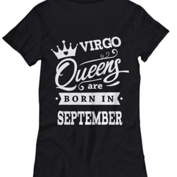 Virgo Queens are Born in September Zodiac Shirt