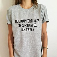"Funny T-shirt - ""Due to Unfortunate Circumstances I Am Awake"""