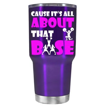 Cause its All About the Base on Translucent Purple 30 oz Tumbler Cup