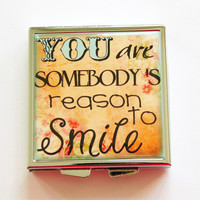 Pill case, Pill box, Pill Case for purse, 4 Sections, Square Pill box, You are somebody's reason to smile, Inspiration (4063)
