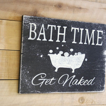 Bath Time Get Naked Wood Sign Wood Bathroom Sign Black and White Bathroom Sign Bathroom Decor Shabby Chic Decor Rustic Chic Primitive Wood