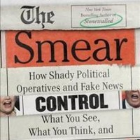 The Smear: How Shady Political Operatives and Fake News Control What You See, What You