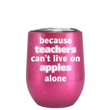 Because Teacher Cant Live on Apples Alone on Glitter Illusion Pink 12 oz Stemless Wine Tumbler