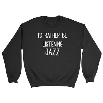 I'd rather be listening jazz funny sweater, music lover, cute music Crewneck Sweatshirt