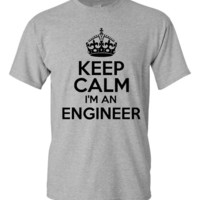 Keep Calm I'm An ENGINEER Great Funny Engineer Printed Tee Makes Great Gift Engineer Tee Many Colors Mens Womans