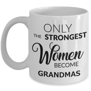 Coffee Mug Gifts For Grandma - Only The Strongest Women Become Grandmas Ceramic Coffee Cup
