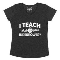 I Teach, What's Your Superpower?-Female Heather Onyx T-Shirt