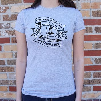 What Mama Don't Know, Won't Hurt Her [The Waterboy Inspired] Women's T-Shirt