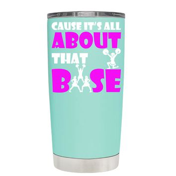Cause its All About the Base on Seafoam 20 oz Tumbler Cup