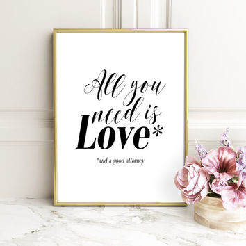 Gift for lawyer, All you need is love and a good attorney, Valentines Day Decor,Funny wall art, Gift for friend, Funny attorney gift, GIFT