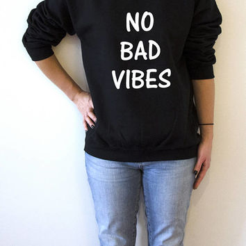 No bad vibes Sweatshirt Unisex for women fashion teen girls womens gifts ladies saying humor bed jumper cute